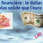 Crise financière: Le dollar est-il plus solide que l'euro ?