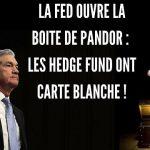 La Fed joue à un jeu dangereux en ouvrant la boite de Pandore: Les Hedge Fund ont carte blanche !!