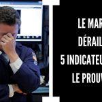 Warning ! Le marché financier est-il en train de dérailler ? Ces 5 indicateurs nous le prouvent !!