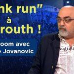 «Bank run» à Beyrouth ! – Avec Pierre Jovanovic