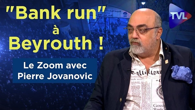 """Bank run"" à Beyrouth ! - Avec Pierre Jovanovic"