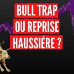 Bull TRAP ou Reprise haussière ?… Rien ne va plus, faites vos jeux !