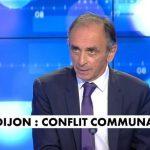 Eric Zemmour sur les affrontements à Dijon: «Il faut tous les expulser ! Tchétchènes et Maghrébins en même temps»