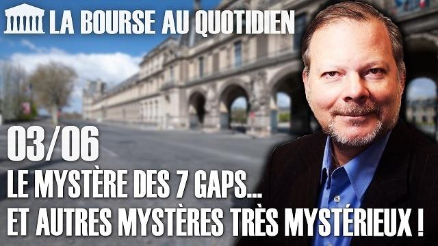"""Philippe Béchade – Séance du 03/06/20: """"Le mystère des 7 gaps haussiers sur 8 séances... et autres mystères très mystérieux !"""""""