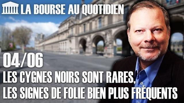 """Philippe Béchade – Séance du 04/06/20: """"Les cygnes noirs sont rares, les signes de folie bien plus fréquents"""""""