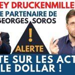 Stanley Druckenmiller: Alerte sur les marchés actions et … le dollar !